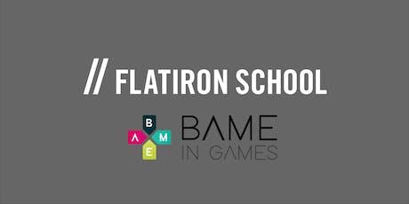 Flatiron School x BAME  in Games | London tickets
