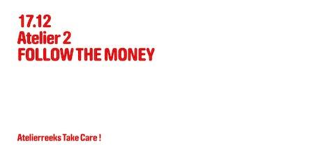 Atelierreeks Take Care! Atelier 2: Follow the money tickets