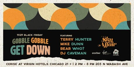 The Gobble Gobble Get Down w Chosen Few's Mike Dunn x Terry Hunter x Bear Who x Caveman. House Music tickets