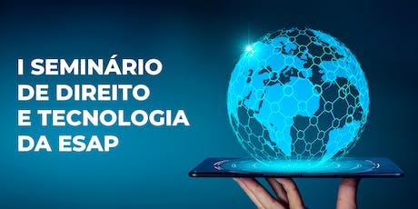 I SEMINÁRIO DE DIREITO E TECNOLOGIA DA ESAP ingressos