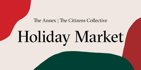 The Annex x The Citizens Collective Holiday Market tickets