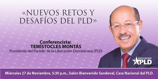 Nuevos Retos y Desafíos del PLD a Cargo de Temístocles Montas Presidente del Partido de la Liberación Dominicana.