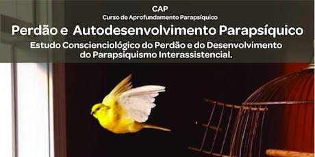 CAP – PERDÃO E AUTODESENVOLVIMENTO PARAPSÍQUICO ingressos