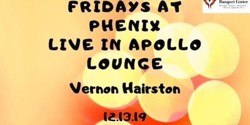 Fridays At Phenix. Vernon Hairston Live In Apollo Lounge