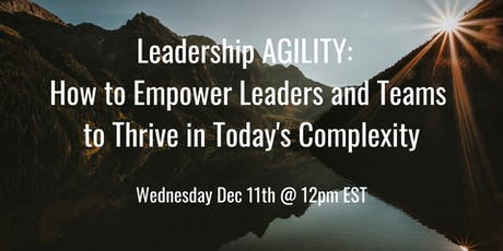 Leadership AGILITY: How to Empower Leaders & Teams to Thrive in Complexity tickets