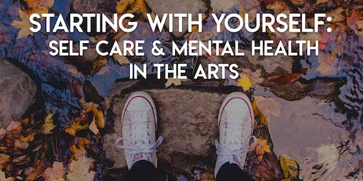 Starting With Yourself: Self-Care & Mental Health in the Arts