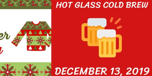 Hot Glass Cold Brew- Ugly Sweater Party!