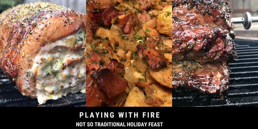 Playing with Fire: Not-so Traditional Holiday Feast