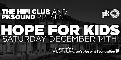 The Hifi Club & PK Sound Present: Hope For Kids