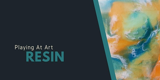 Playing at  Art - Resin (3hrs)