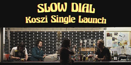 Slow Dial - 'Koszi' Launch Party tickets