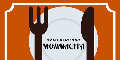 Small Plates w/ Mommacita