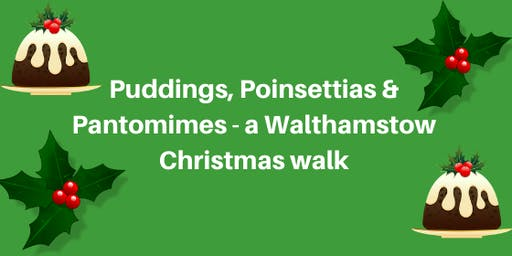 Puddings, Poinsettias & Pantomimes -a Walthamstow Christmas Walk