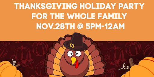 Nov.28th,2019-  Thanksgiving Holiday Party for the Whole Family