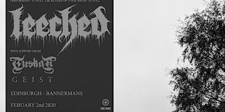 Edinburgh - Leeched / Tuskar / Geist + More tickets