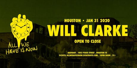 All We Have Is Now presents Will Clarke (Open to Close) tickets