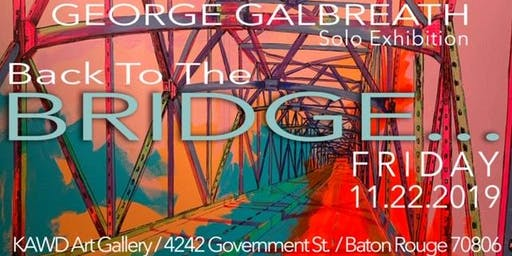 George Galbreath Solo Exhibition - Back to the Bridge