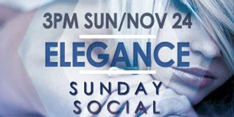 ELEGANCE SUNDAY SOCIAL Nov 24TH MEET & GREET @ THE X CLUB tickets