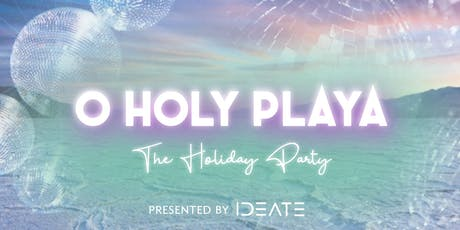 O Holy Playa: The Holiday Party! tickets