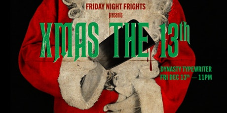 Friday Night Frights presents XMAS THE 13TH tickets