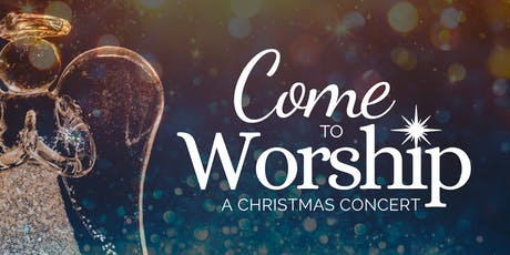 Come to Worship | A Christmas Concert tickets