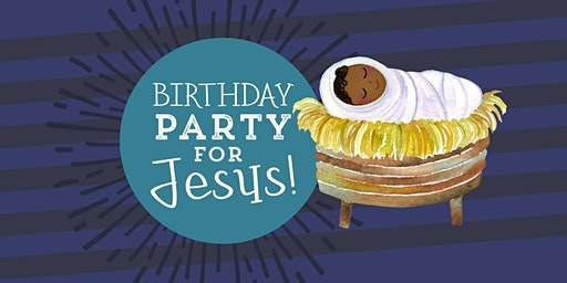 Birthday Party for Jesus!