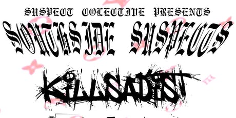 SOUTHSIDE SUSPECTS:KILLSADIST, SKELTER, +more @ DAT PLACE tickets