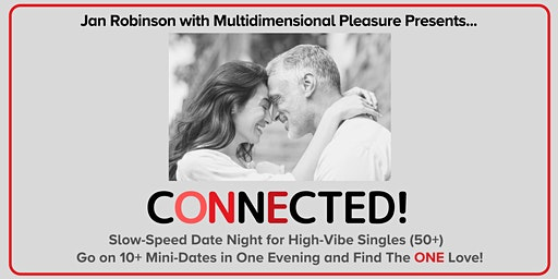 CONNECTED! Slow-Speed Dating for High-Vibe Singles (50+) ~ Sebastopol