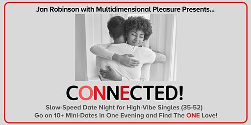 CONNECTED! Slow-Speed Dating for High-Vibe Singles (35-52y.o.) ~ Sebastopol