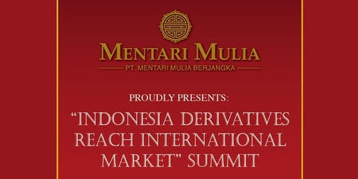 "Grand Opening Indonesia Derivatives Reach International Market ""SUMMIT"""