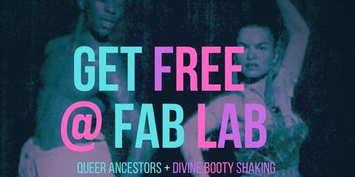 Get Free at Fab Lab #4 /// Marsha P. Johnson /// QTBIPoC  Dance  Fam