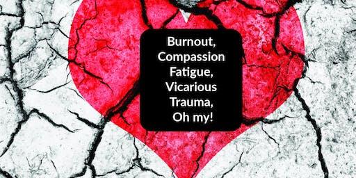 Burnout, Compassion Fatigue, Vicarious Trauma, Oh my!