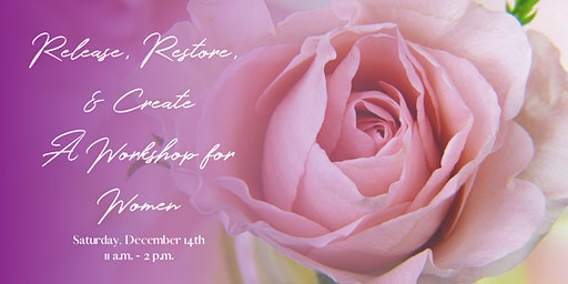 Release, Restore, Create - A Workshop for Women