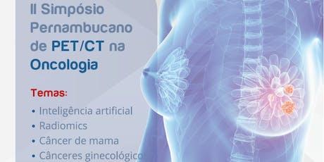 II Simpósio Pernambucano de PET/CT na oncologia ingressos