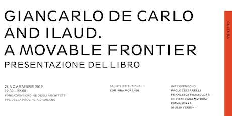 Presentazione del libro Giancarlo De Carlo e ILAUD biglietti