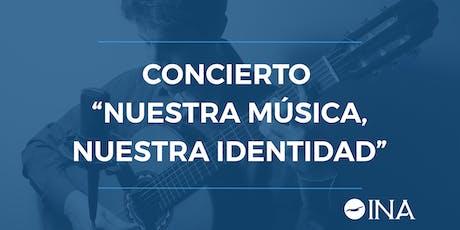"""Concierto """"Nuestra música, nuestra identidad"""" 5ta edición entradas"""