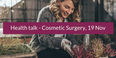 FREE Health Talk - Cosmetic Surgery, consultations for confident choice tickets