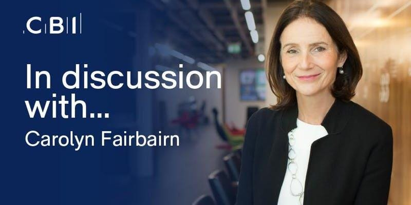 In Discussion with Dame Carolyn Fairbairn, CBI Director-General