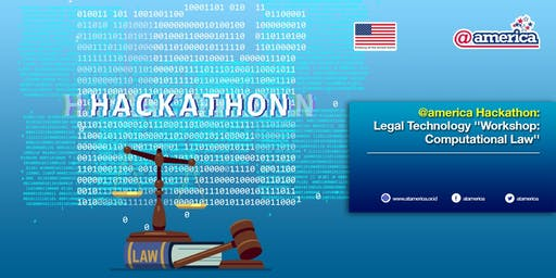 @america Hackathon: Legal Technology ''Workshop: Computational Law''