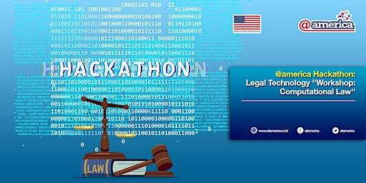 @america Hackathon: Legal Technology ''Workshop: Computational Law''