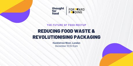 The Future of Food Meetup: Reducing Food Waste & Revolutionising Packaging tickets