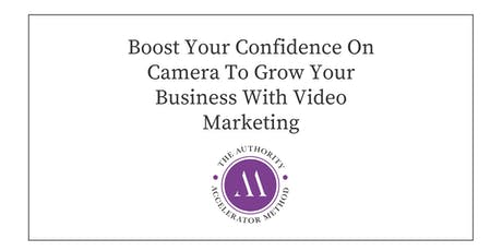 Boost Your Confidence On Camera To Grow Your Business With Video Marketing tickets