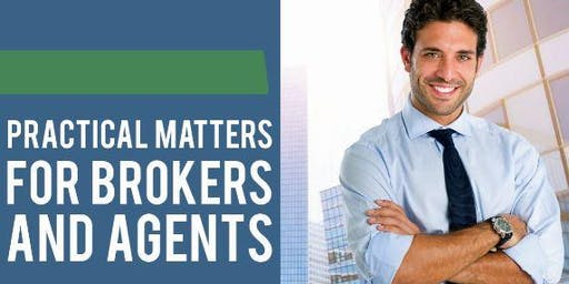 Practical Matters for Brokers and Agents