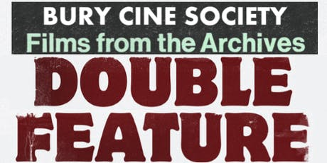 Bury Cine Society - Films from the Archives - Double Feature tickets