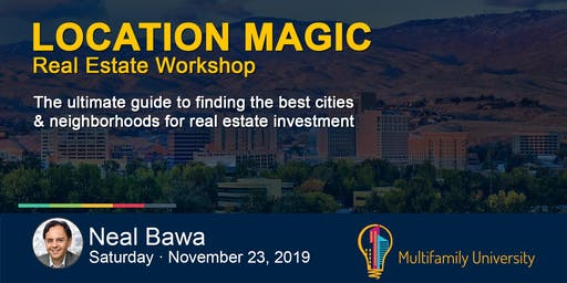 LOCATION MAGIC REAL ESTATE WORKSHOP with Neal Bawa