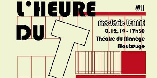 L'HEURE DU « T » #1 -  soirée débat avec Frédéric LENNE