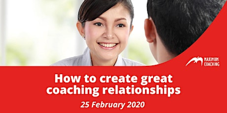 How to create great coaching relationships (25 February 2020) tickets