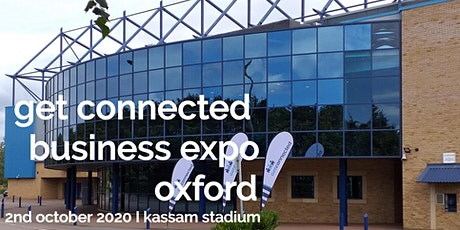 GET CONNECTED BUSINESS EXPO OXFORD -2ND OCTOBER 2020 -KASSAM STADIUM tickets