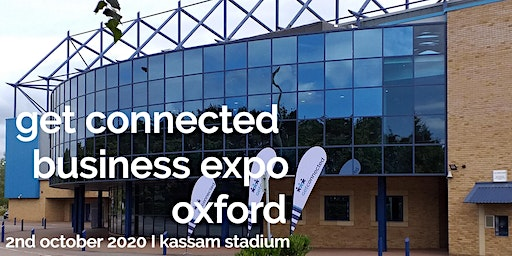 GET CONNECTED BUSINESS EXPO OXFORD -2ND OCTOBER 2020 -KASSAM STADIUM