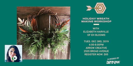 Holiday Wreath Making Workshop with EH Blooms - Powered by Arrow